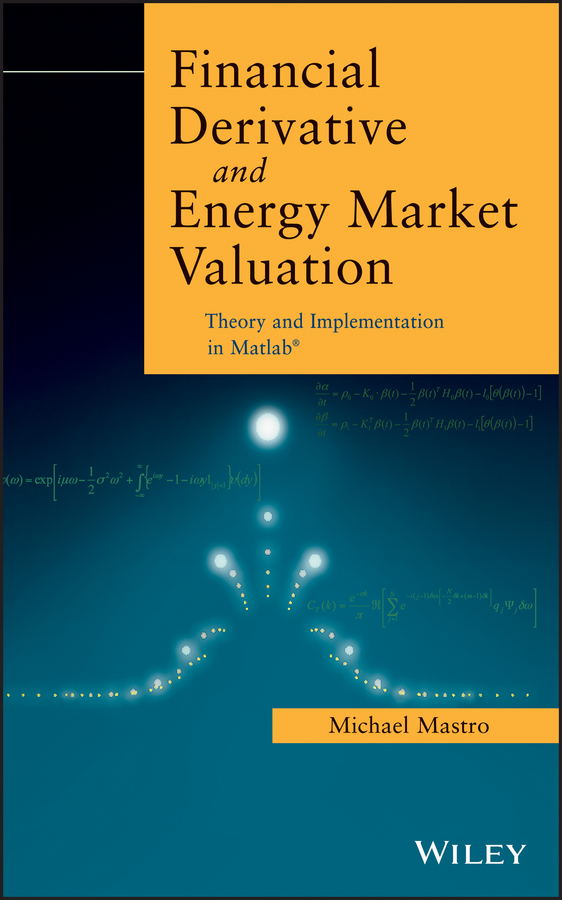 Michael PhD Mastro Financial Derivative and Energy Market Valuation. Theory and Implementation in MATLAB