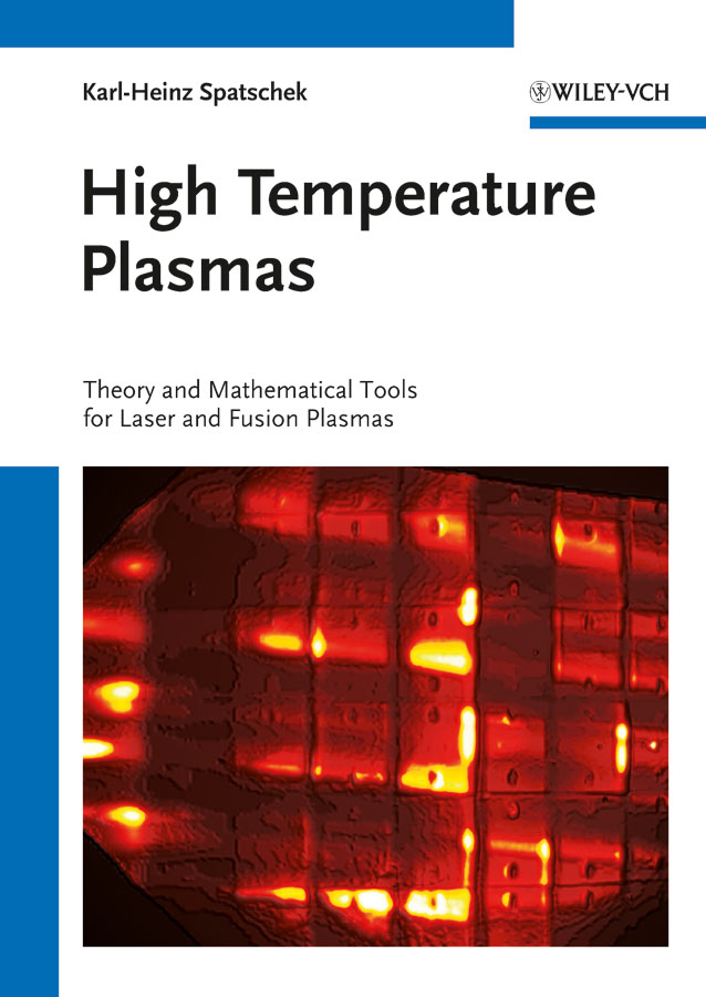 Karl-Heinz  Spatschek High Temperature Plasmas. Theory and Mathematical Tools for Laser and Fusion Plasmas