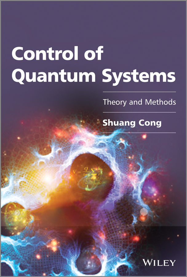 Shuang Cong Control of Quantum Systems. Theory and Methods the information systems security officer s guide