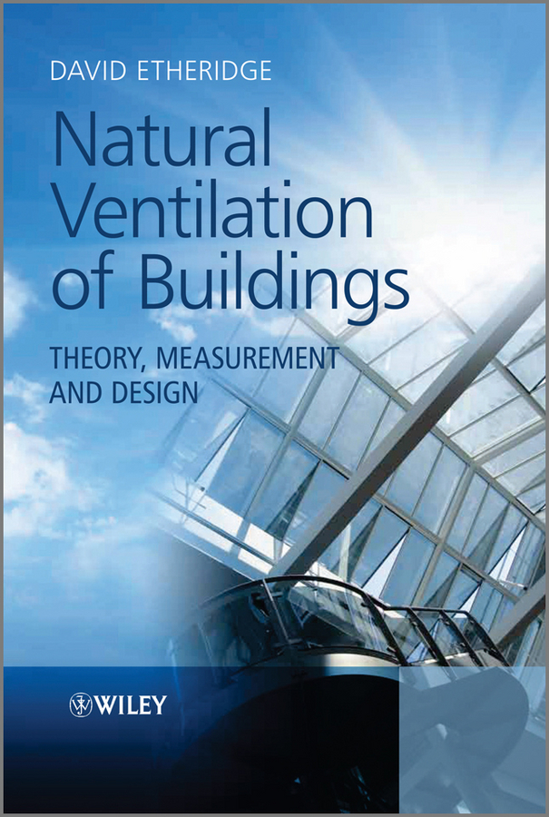 David Etheridge Natural Ventilation of Buildings. Theory, Measurement and Design natural home the