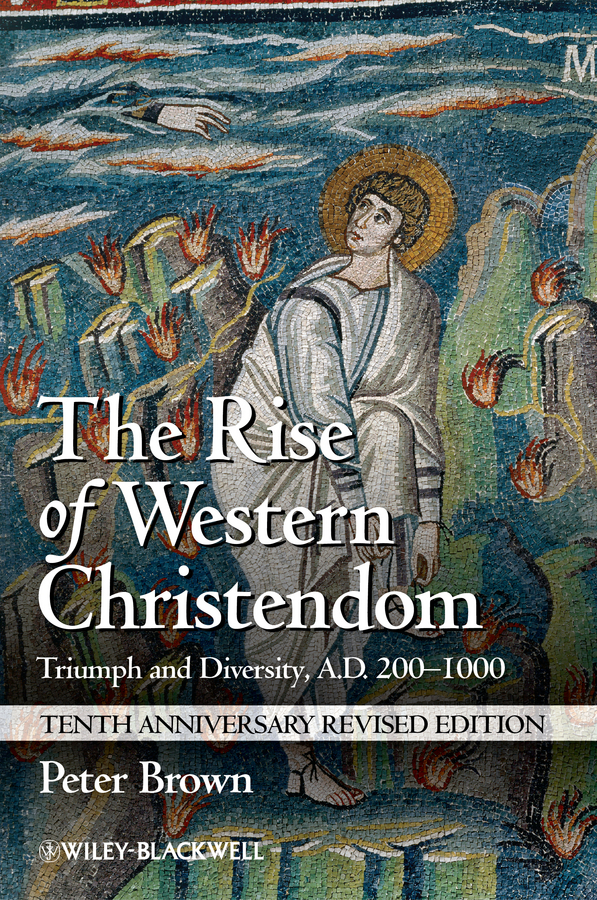 Peter Brown The Rise of Western Christendom. Triumph and Diversity, A.D. 200-1000 rise and spread of english in india