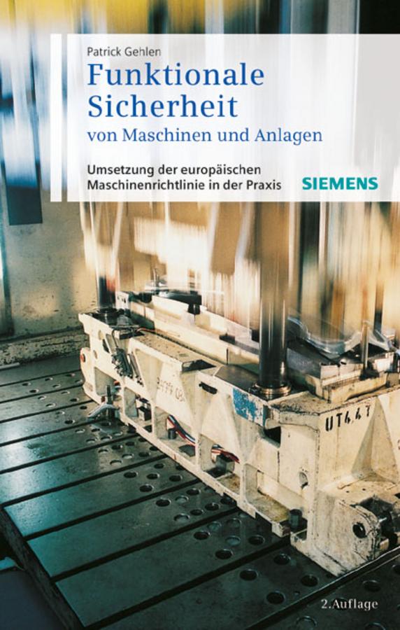 Patrick Gehlen Funktionale Sicherheit von Maschinen und Anlagen. Umsetzung der Europäischen Maschinenrichtlinie in der Praxis