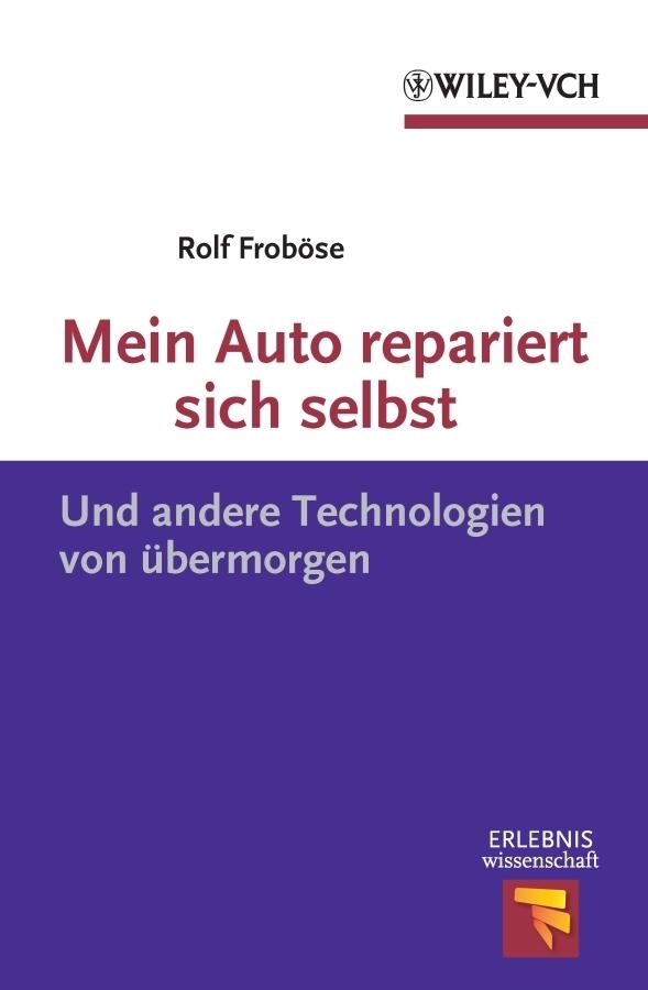 Rolf Frobose Mein Auto repariert sich selbst. Und andere Technologien von übermorgen mein grosses bibel wimmelbuch von gott
