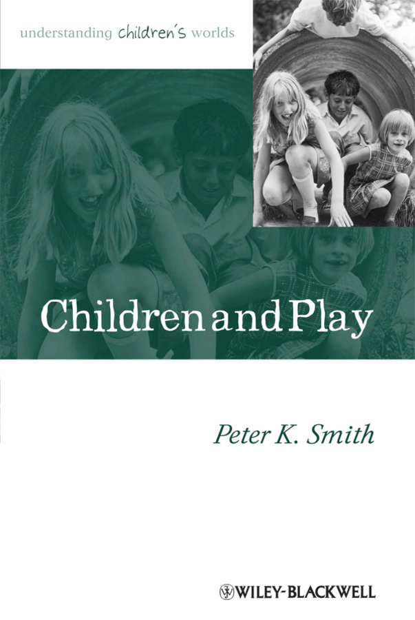 Peter Smith K. Children and Play. Understanding Children's Worlds nirmal singh japinder kaur and amteshwar s jaggi k channels in cerebroprotective mechanism of ischemic postconditioning