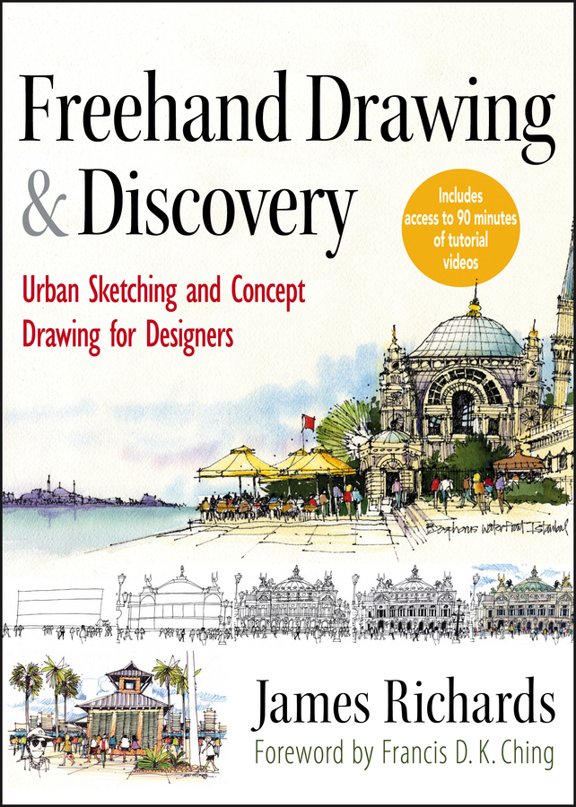 James Richards Freehand Drawing and Discovery. Urban Sketching and Concept Drawing for Designers the art of urban sketching drawing on location around the world