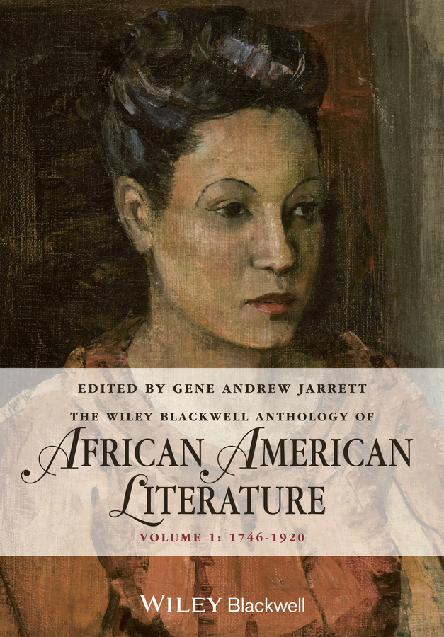 Gene Jarrett Andrew The Wiley Blackwell Anthology of African American Literature. Volume 1, 1746 - 1920 the stylistic identity of english literary texts