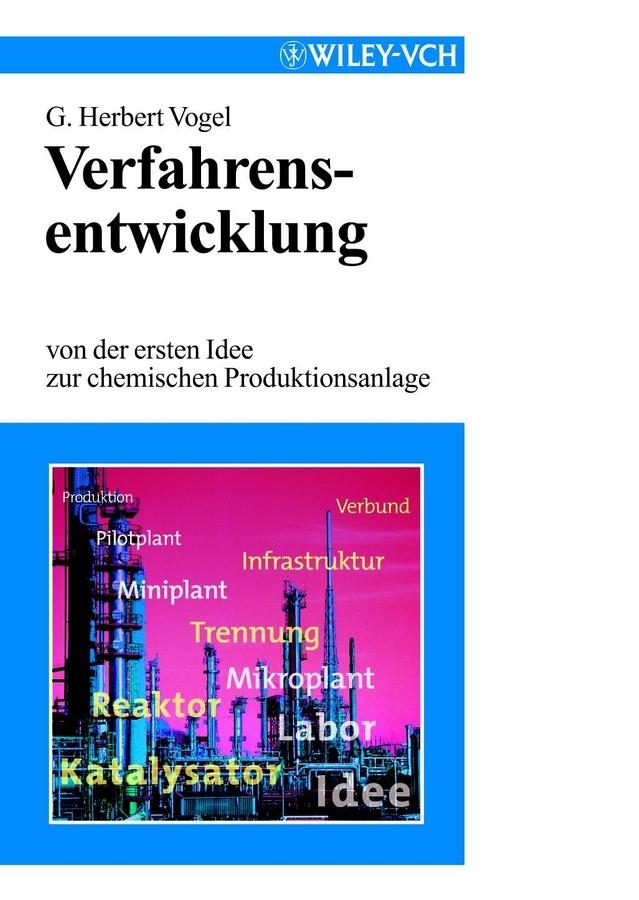G. Vogel Herbert Verfahrensentwicklung. Von der ersten Idee zur chemischen Prodiktionsanlage