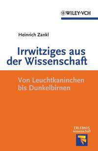 Heinrich  Zankl - Irrwitziges aus der Wissenschaft. Von Dunkelbirnen und Leuchtkaninchen