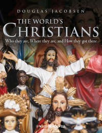 Douglas  Jacobsen - The World's Christians. Who they are, Where they are, and How they got there