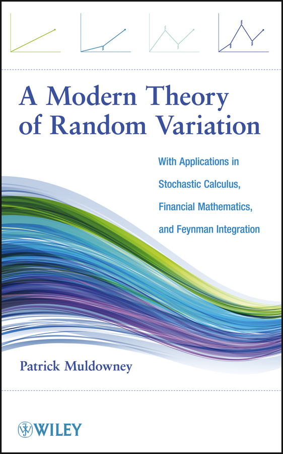 все цены на Patrick Muldowney A Modern Theory of Random Variation. With Applications in Stochastic Calculus, Financial Mathematics, and Feynman Integration в интернете
