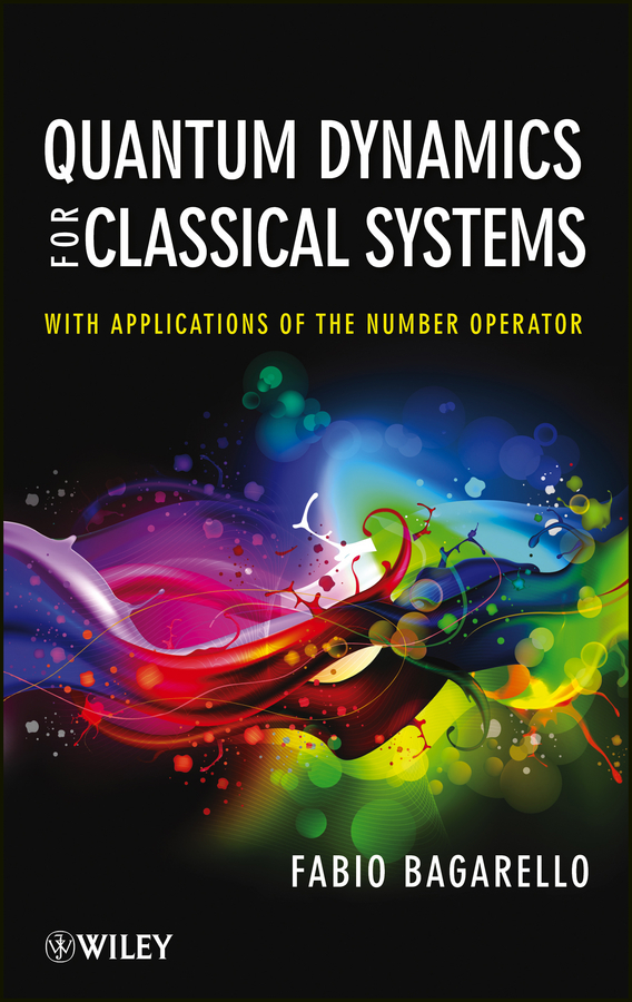 Fabio  Bagarello Quantum Dynamics for Classical Systems. With Applications of the Number Operator dennis sullivan m quantum mechanics for electrical engineers