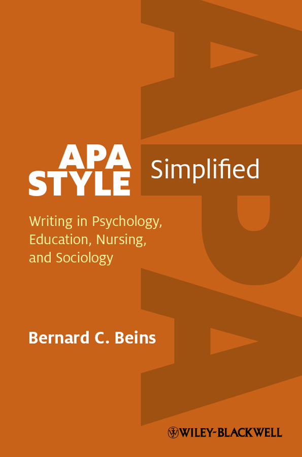 Bernard Beins C. APA Style Simplified. Writing in Psychology, Education, Nursing, and Sociology
