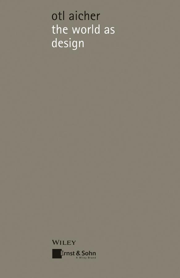 Otl  Aicher. The World as Design. Writings of Design