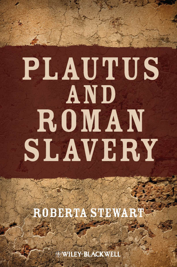 Roberta Stewart Plautus and Roman Slavery sugar and slavery family and race