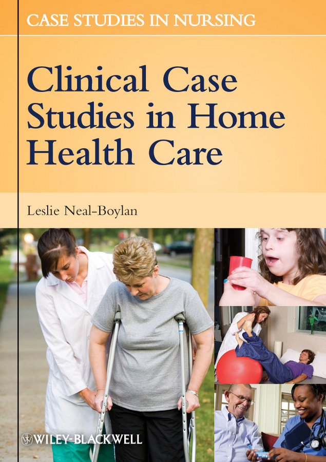 Leslie  Neal-Boylan Clinical Case Studies in Home Health Care terrence montague patients first closing the health care gap in canada
