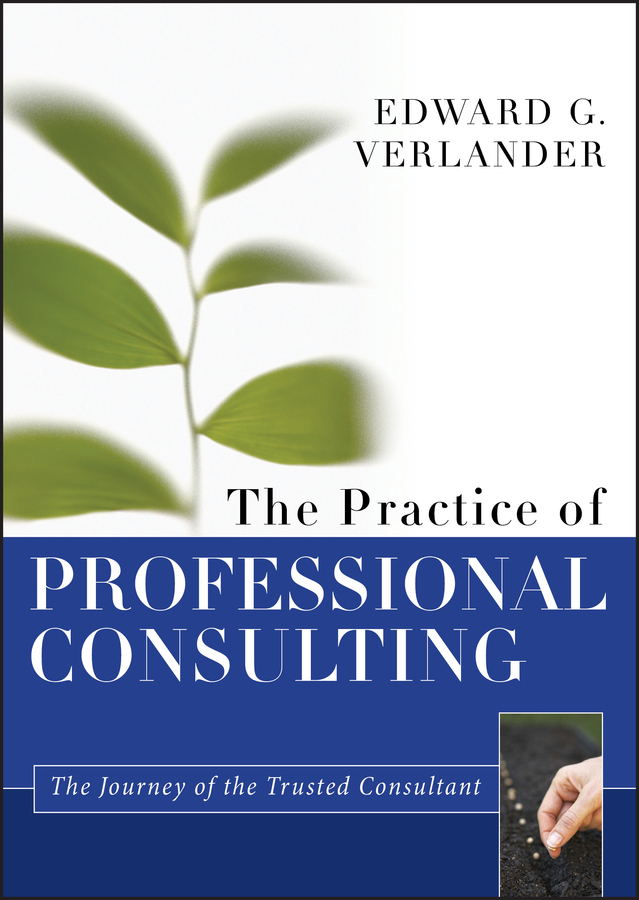 Edward Verlander G. The Practice of Professional Consulting