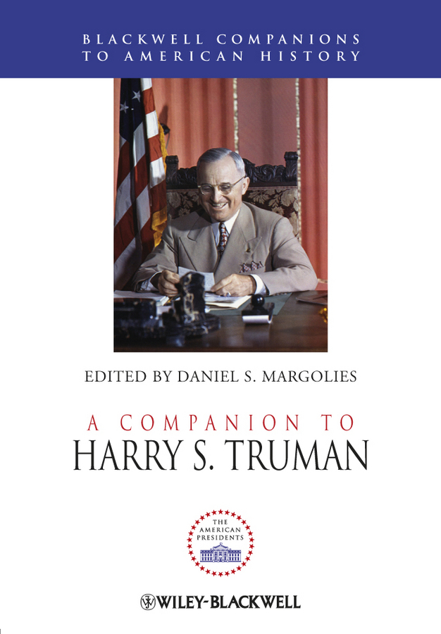Daniel Margolies S. A Companion to Harry S. Truman aviezer tucker a companion to the philosophy of history and historiography