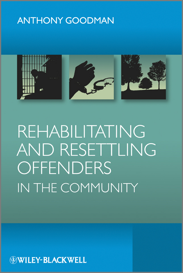 Anthony Goodman H.. Rehabilitating and Resettling Offenders in the Community