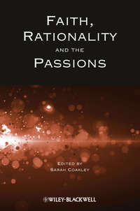 Sarah  Coakley - Faith, Rationality and the Passions