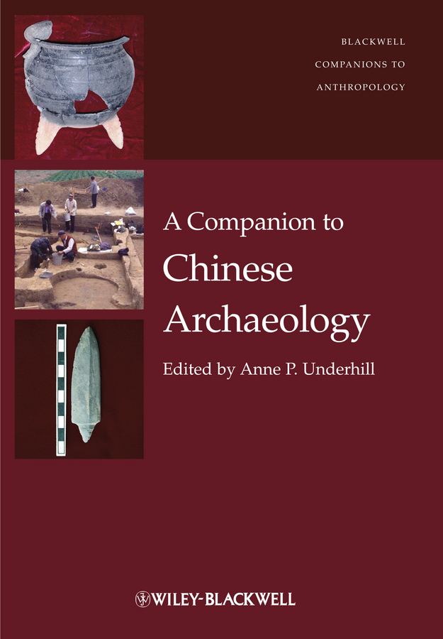 Anne Underhill P. A Companion to Chinese Archaeology salsa dancing into the social sciences – research in an age of info–glut