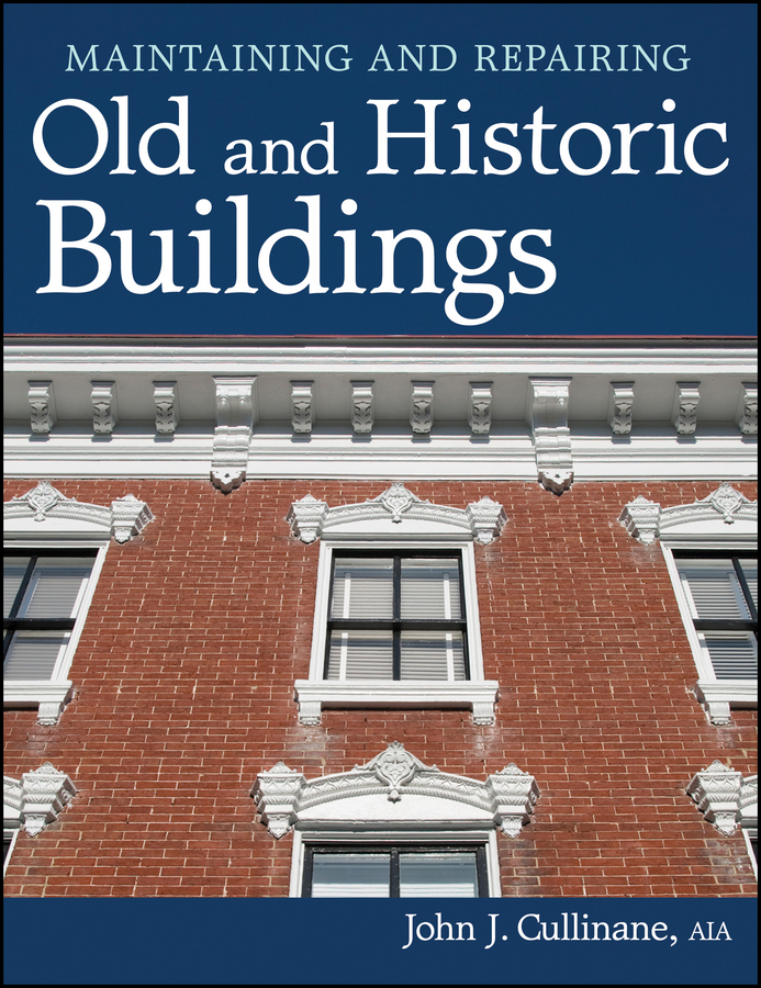 John Cullinane J.. Maintaining and Repairing Old and Historic Buildings