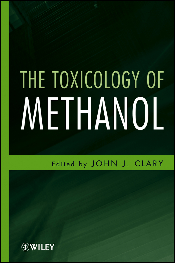 John Clary J. The Toxicology of Methanol ISBN: 9781118353097 heavy metals toxicity
