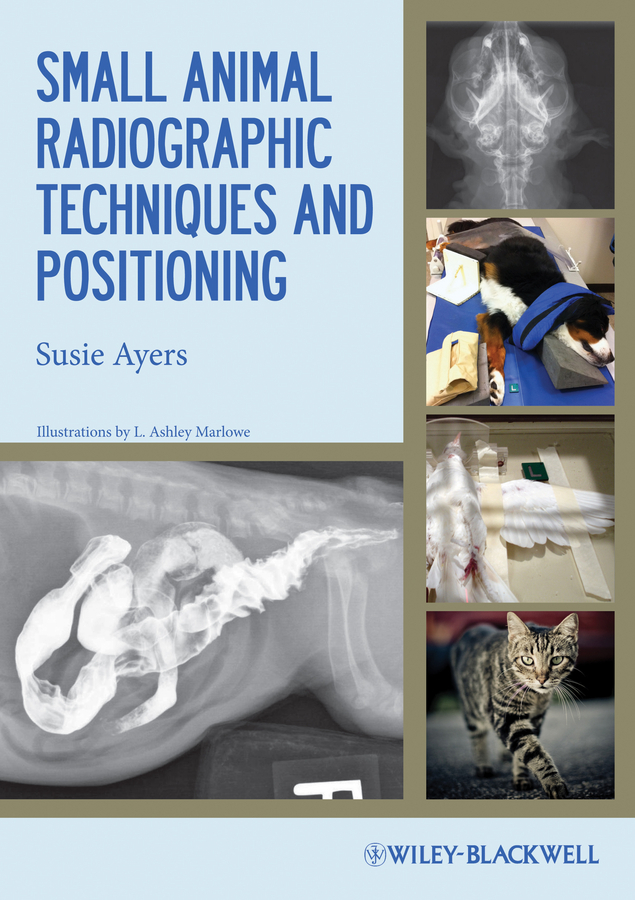 Susie Ayers Small Animal Radiographic Techniques and Positioning