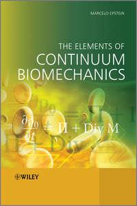 Marcelo  Epstein - The Elements of Continuum Biomechanics