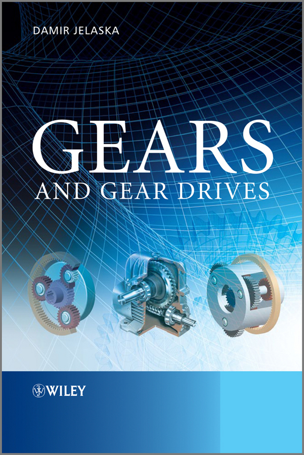 Damir Jelaska T. Gears and Gear Drives cortes patricio predictive control of power converters and electrical drives isbn 9781119941453