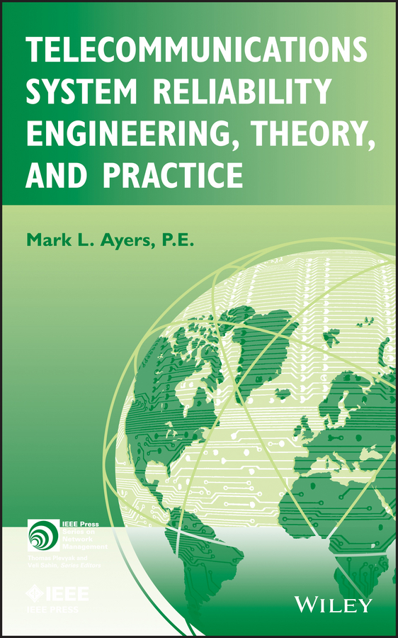 Mark Ayers L. Telecommunications System Reliability Engineering, Theory, and Practice