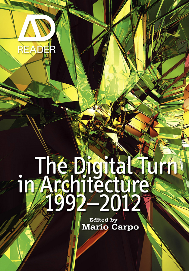 Mario Carpo The Digital Turn in Architecture 1992 - 2012 between earth and heaven the architecture of john lautner