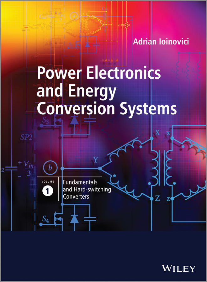 Фото Adrian Ioinovici Power Electronics and Energy Conversion Systems, Fundamentals and Hard-switching Converters