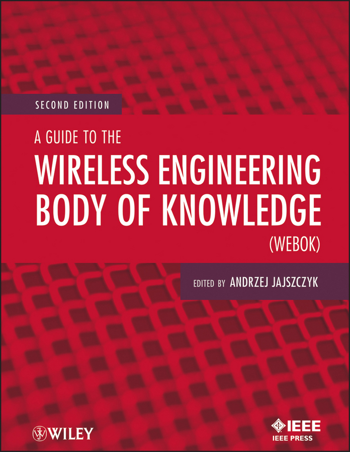 Andrzej Jajszczyk A Guide to the Wireless Engineering Body of Knowledge (WEBOK) jeremy moskowitz group policy fundamentals security and the managed desktop
