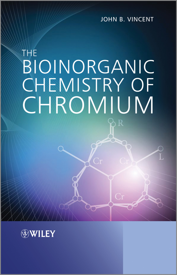 John Vincent The Bioinorganic Chemistry of Chromium ISBN: 9781118458839 scott robert a nanomaterials inorganic and bioinorganic perspectives