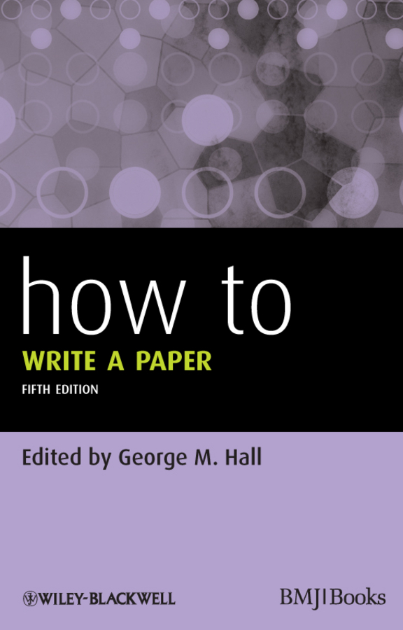 George Hall M. How To Write a Paper ISBN: 9781118488621 the submission
