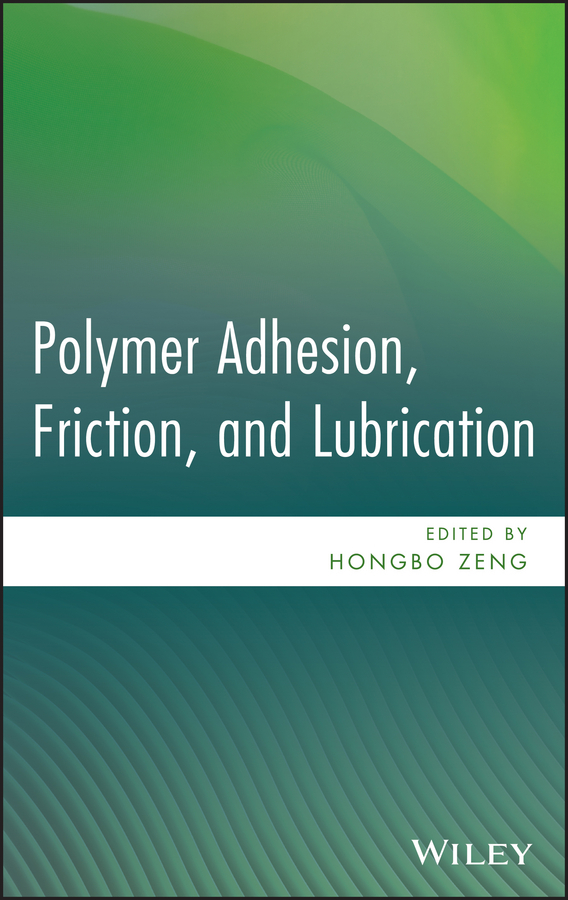 Hongbo Zeng Polymer Adhesion, Friction, and Lubrication ann demeulemeester мини юбка
