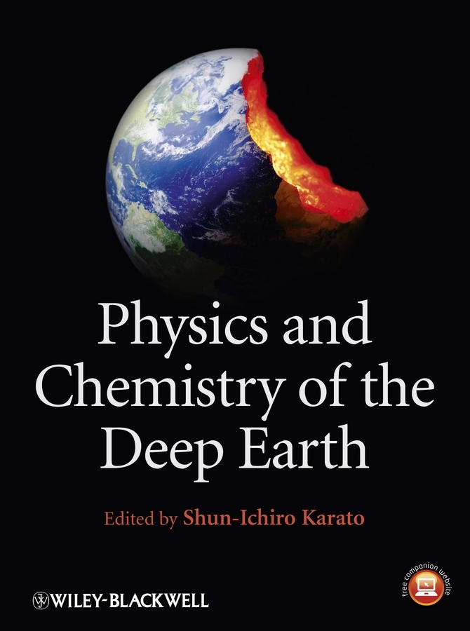 Shun-ichiro  Karato Physics and Chemistry of the Deep Earth journey to the center of the earth