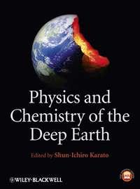Shun-ichiro  Karato - Physics and Chemistry of the Deep Earth