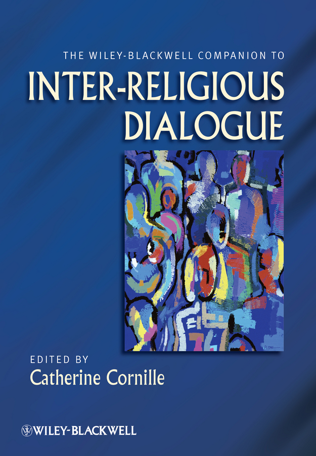Catherine Cornille The Wiley-Blackwell Companion to Inter-Religious Dialogue