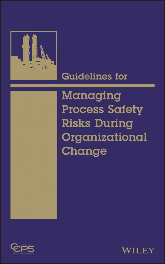 CCPS (Center for Chemical Process Safety) Guidelines for Managing Process Safety Risks During Organizational Change change in management accounting and control systems