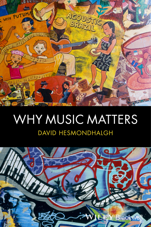 David  Hesmondhalgh. Why Music Matters