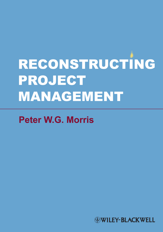 Peter W. G. Morris Reconstructing Project Management