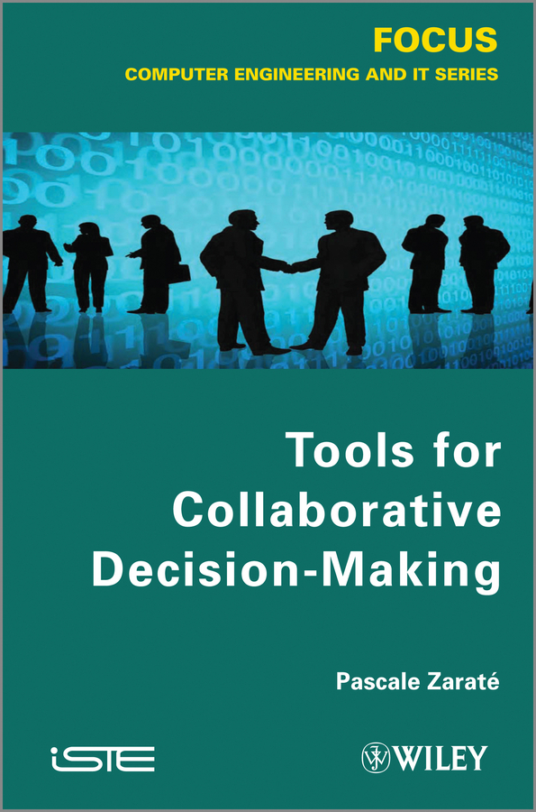 Pascale Zarate Tools for Collaborative Decision-Making ISBN: 9781118574652 michael nicholas the little black book of decision making making complex decisions with confidence in a fast moving world