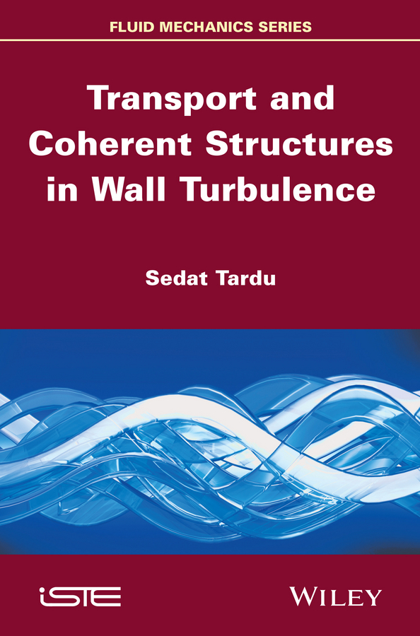 Sedat Tardu Transport and Coherent Structures in Wall Turbulence