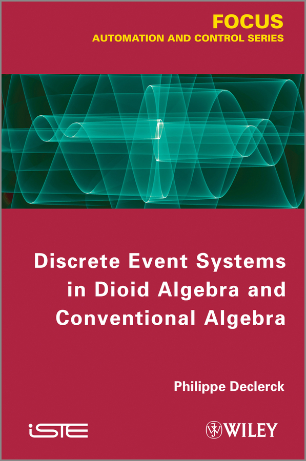 Philippe Declerck Discrete Event Systems in Dioid Algebra and Conventional Algebra supplementary notes in linear algebra