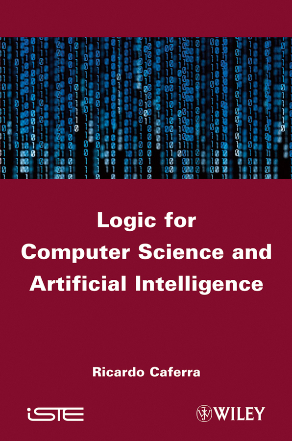 Ricardo  Caferra Logic for Computer Science and Artificial Intelligence