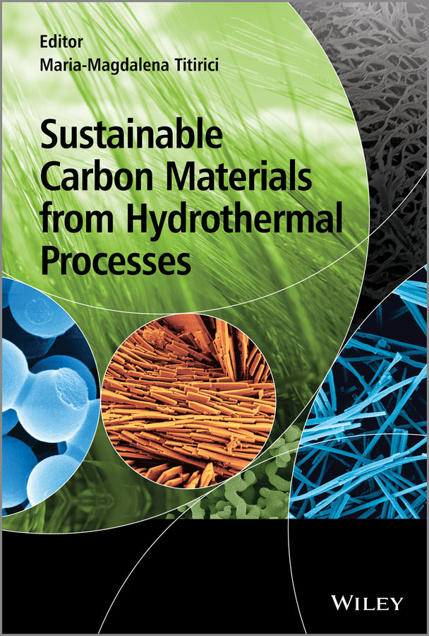 Maria-Magdalena Titirici Sustainable Carbon Materials from Hydrothermal Processes sustainable production of carbazol derivative