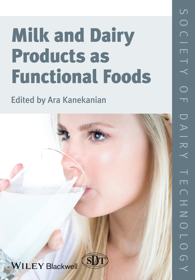 Ara Kanekanian Milk and Dairy Products as Functional Foods production utilization and marketing of milk and milk products