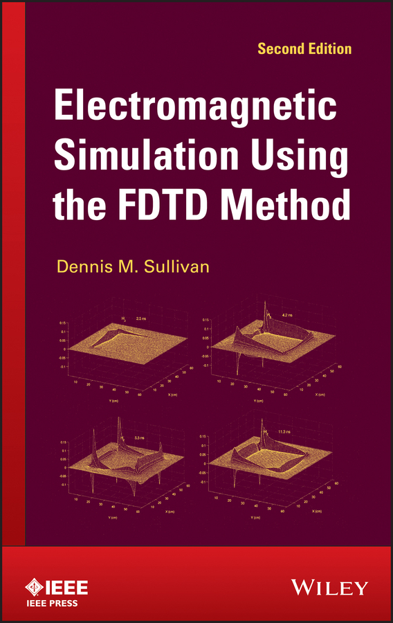 Dennis Sullivan M. Electromagnetic Simulation Using the FDTD Method dennis sullivan m quantum mechanics for electrical engineers