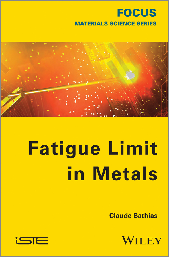 Claude  Bathias Fatigue Limit in Metals claude legrand innovative intelligence the art and practice of leading sustainable innovation in your organization